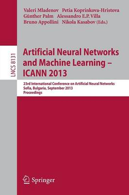 Artificial Neural Networks and Machine Learning -- ICANN 2013: 23rd International Conference on Artificial Neural Networks, Sofia, Bulgaria, September 10-13, 2013, Proceedings - Lecture Notes in Computer Science 8131 (Paperback)