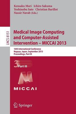 Medical Image Computing and Computer-Assisted Intervention -- MICCAI 2013: 16th International Conference, Nagoya, Japan, September 22-26, 2013, Proceedings, Part III - Lecture Notes in Computer Science 8151 (Paperback)