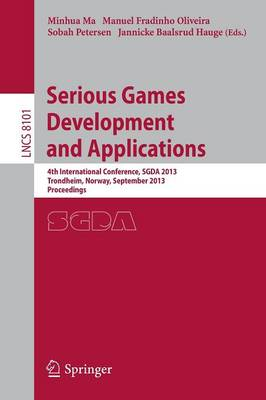 Serious Games Development and Applications: 4th International Conference, SGDA 2013, Trondheim, Norway, September 25-27, 2013, Proceedings - Lecture Notes in Computer Science 8101 (Paperback)