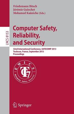 Computer Safety, Reliability, and Security: 32nd International Conference, SAFECOMP 2013, Toulouse, France, September 14-27, 2013, Proceedings - Programming and Software Engineering 8153 (Paperback)