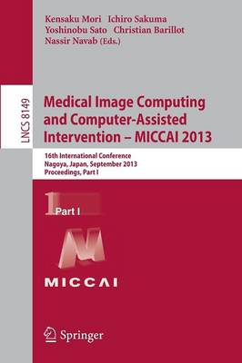 Medical Image Computing and Computer-Assisted Intervention -- MICCAI 2013: 16th International Conference, Nagoya, Japan, September 22-26, 2013, Proceedings, Part I - Lecture Notes in Computer Science 8149 (Paperback)