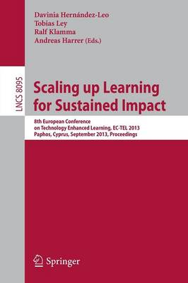 Scaling up Learning for Sustained Impact: 8th European Conference on Technology Enhanced Learning, EC-TEL 2013, Paphos, Cyprus, September 17-21, 2013, Proceedings - Lecture Notes in Computer Science 8095 (Paperback)