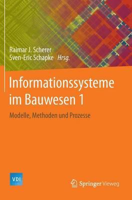 Informationssysteme Im Bauwesen 1: Modelle, Methoden Und Prozesse - VDI-Buch (Hardback)