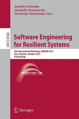 Software Engineering for Resilient Systems: 5th International Workshop, SERENE 2013, Kiev, Ukraine, October 3-4, 2013, Proceedings - Programming and Software Engineering 8166 (Paperback)