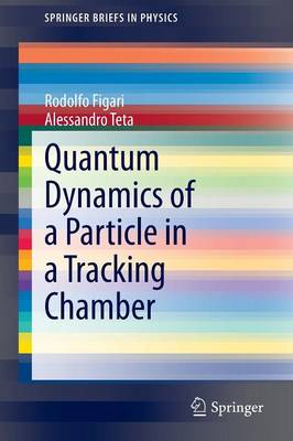 Quantum Dynamics of a Particle in a Tracking Chamber - SpringerBriefs in Physics (Paperback)