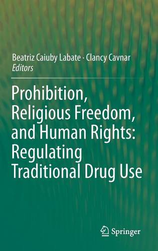 Prohibition, Religious Freedom, and Human Rights: Regulating Traditional Drug Use (Hardback)