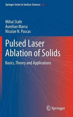 Pulsed Laser Ablation of Solids: Basics, Theory and Applications - Springer Series in Surface Sciences 53 (Hardback)