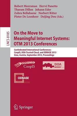 On the Move to Meaningful Internet Systems: OTM 2013 Conferences: Confederated International Conferences: CoopIS, DOA-Trusted Cloud and ODBASE 2013, Graz, Austria, September 9-13, 2013. Proceedings. - Lecture Notes in Computer Science 8185 (Paperback)