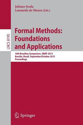 Formal Methods: Foundations and Applications: 16th Brazilian Symposium, SBMF 2013, Brasilia, Brazil, September 29 - October 4, 2013. Proceedings - Programming and Software Engineering 8195 (Paperback)