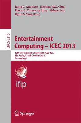 Entertainment Computing -- ICEC 2013: 12th International Conference, ICEC 2013, Sao Paulo, Brazil, October 16-18, 2013, Proceedings - Information Systems and Applications, incl. Internet/Web, and HCI 8215 (Paperback)