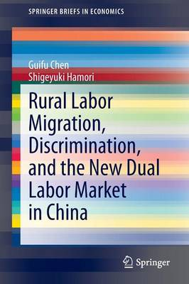 Rural Labor Migration, Discrimination, and the New Dual Labor Market in China - SpringerBriefs in Economics (Paperback)