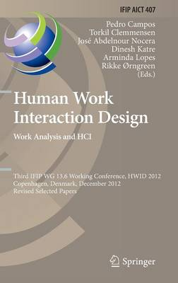 Human Work Interaction Design. Work Analysis and HCI: Third IFIP 13.6 Working Conference, HWID 2012, Copenhagen, Denmark, December 5-6, 2012, Revised Selected Papers - IFIP Advances in Information and Communication Technology 407 (Hardback)