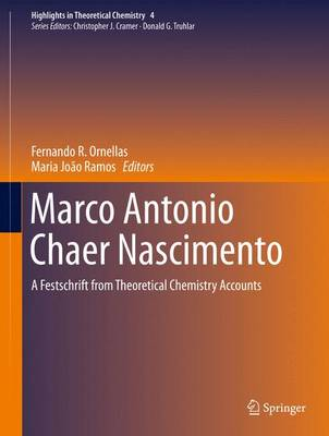 Marco Antonio Chaer Nascimento: A Festschrift from Theoretical Chemistry Accounts - Highlights in Theoretical Chemistry 4 (Hardback)