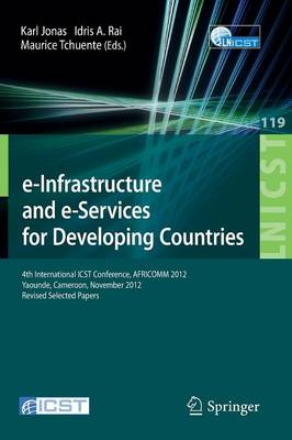 e-Infrastructure and e-Services for Developing Countries: 4th International ICST Conference, AFRICOMM 2012, Yaounde, Cameroon, November 12-14, 2012, Revised Selected Papers - Lecture Notes of the Institute for Computer Sciences, Social Informatics and Telecommunications Engineering 119 (Paperback)