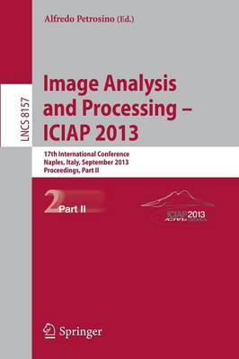 Progress in Image Analysis and Processing, ICIAP 2013: Naples, Italy, September 9-13, 2013, Proceedings, Part II - Image Processing, Computer Vision, Pattern Recognition, and Graphics 8157 (Paperback)