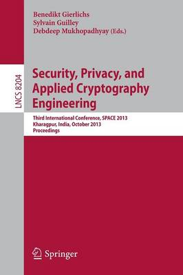 Security, Privacy, and Applied Cryptography Engineering: Third International Conference, SPACE 2013, Kharagpur, India, October 19-23, 2013, Proceedings - Lecture Notes in Computer Science 8204 (Paperback)