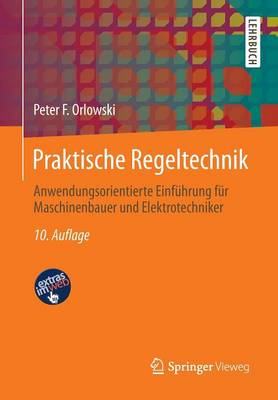 Praktische Regeltechnik: Anwendungsorientierte Einf hrung F r Maschinenbauer Und Elektrotechniker (Paperback)