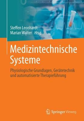 Medizintechnische Systeme: Physiologische Grundlagen, Ger tetechnik Und Automatisierte Therapief hrung (Paperback)