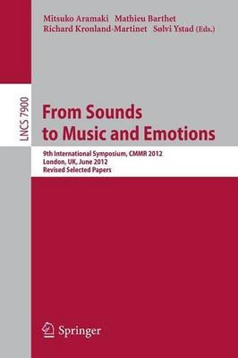 From Sounds to Music and Emotions: 9th International Symposium CMMR 2012, London, UK, June 19-22, 2012, Revised Selected Papers - Lecture Notes in Computer Science 7900 (Paperback)