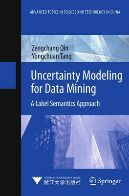 Uncertainty Modeling for Data Mining: A Label Semantics Approach - Advanced Topics in Science and Technology in China (Hardback)