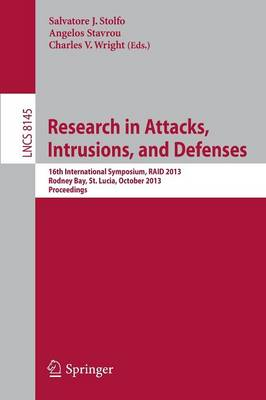 Research in Attacks, Intrusions, and Defenses: 16th International Symposium, RAID 2013, Rodney Bay, St. Lucia, October 23-25, 2013, Proceedings - Security and Cryptology 8145 (Paperback)