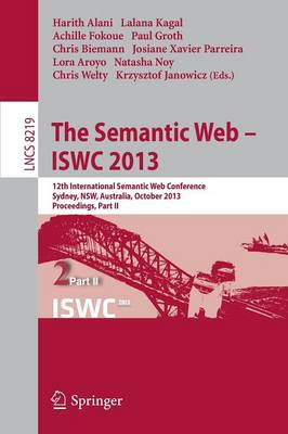 The Semantic Web - ISWC 2013: 12th International Semantic Web Conference, Sydney, NSW, Australia, October 21-25, 2013, Proceedings, Part II - Information Systems and Applications, incl. Internet/Web, and HCI 8219 (Paperback)