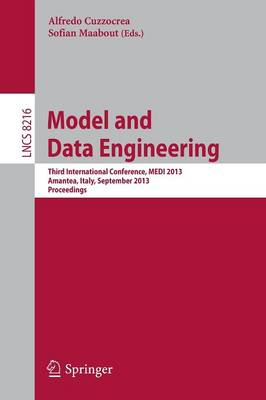 Model and Data Engineering: Third International Conference, MEDI 2013, Amantea, Italy, September 25-27, 2013 Proceedings - Lecture Notes in Computer Science 8216 (Paperback)
