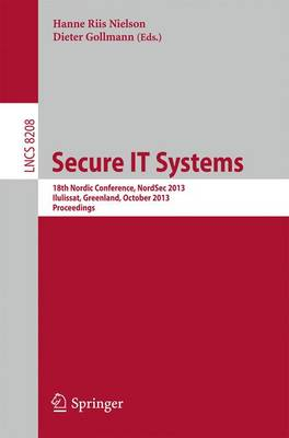 Secure IT Systems: 18th Nordic Conference, NordSec 2013, Ilulissat, Greenland, October 18-21, 2013, Proceedings - Lecture Notes in Computer Science 8208 (Paperback)