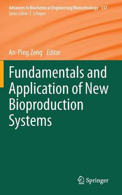 Fundamentals and Application of New Bioproduction Systems - Advances in Biochemical Engineering/Biotechnology 137 (Hardback)