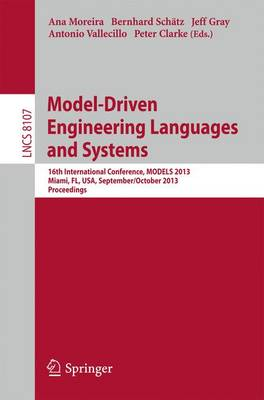 Model-Driven Engineering Languages and Systems: 16th International Conference, MODELS 2013, Miami, FL, USA, September 29 - October 4, 2013. Proceedings - Programming and Software Engineering 8107 (Paperback)