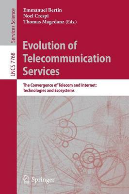 Evolution of Telecommunication Services: The Convergence of Telecom and Internet: Technologies and Ecosystems - Information Systems and Applications, incl. Internet/Web, and HCI 7768 (Paperback)