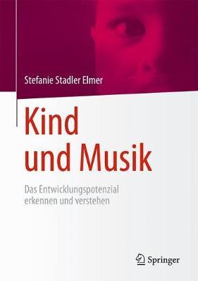 Kind Und Musik: Das Entwicklungspotenzial Erkennen Und Verstehen (Hardback)