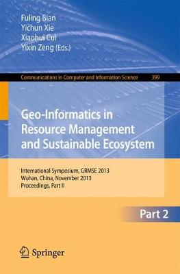 Geo-Informatics in Resource Management and Sustainable Ecosystem: International Symposium, GRMSE 2013, Wuhan, China, November 8-10, 2013, Proceedings, Part II - Communications in Computer and Information Science 399 (Paperback)