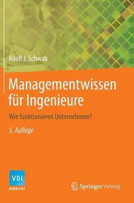 Managementwissen F r Ingenieure: Wie Funktionieren Unternehmen? - VDI-Buch / VDI-Karriere (Hardback)