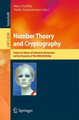 Number Theory and Cryptography: Papers in Honor of Johannes Buchmann on the Occasion of His 60th Birthday - Lecture Notes in Computer Science 8260 (Paperback)