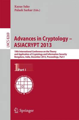 Advances in Cryptology - ASIACRYPT 2013: 19th International Conference on the Theory and Application of Cryptology and Information, Bengaluru, India, December 1-5, 2013, Proceedings, Part I - Security and Cryptology 8269 (Paperback)