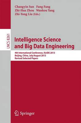 Intelligence Science and Big Data Engineering: 4th International Conference, IScIDE 2013, Beijing, China, July 31 -- August 2, 2013, Revised Selected Papers - Image Processing, Computer Vision, Pattern Recognition, and Graphics 8261 (Paperback)