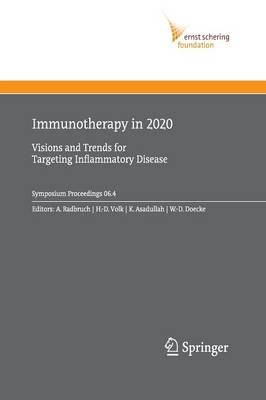 Immunotherapy in 2020: Visions and Trends for Targeting Inflammatory Disease - Ernst Schering Foundation Symposium Proceedings 2006/4 (Paperback)