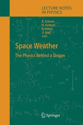 Space Weather: The Physics Behind a Slogan - Lecture Notes in Physics 656 (Paperback)