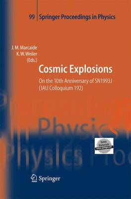 Cosmic Explosions: On the 10th Anniversary of SN1993J (IAU Colloquium 192) - Springer Proceedings in Physics 99 (Paperback)