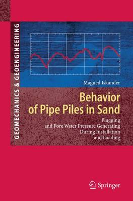 Behavior of Pipe Piles in Sand: Plugging & Pore-Water Pressure Generation During Installation and Loading - Springer Series in Geomechanics and Geoengineering (Paperback)