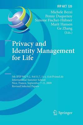 Privacy and Identity Management for Life: 5th IFIP WG 9.2, 9.6/11.4, 11.6, 11.7/PrimeLife International Summer School, Nice, France, September 7-11, 2009, Revised Selected Papers - IFIP Advances in Information and Communication Technology 320 (Paperback)