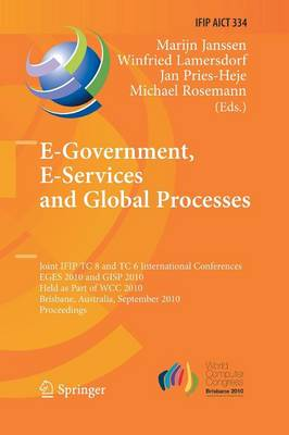 E-Government, E-Services and Global Processes: Joint IFIP TC 8 and TC 6 International Conferences, EGES 2010 and GISP 2010, Held as Part of WCC 2010, Brisbane, Australia, September 20-23, 2010, Proceedings - IFIP Advances in Information and Communication Technology 334 (Paperback)