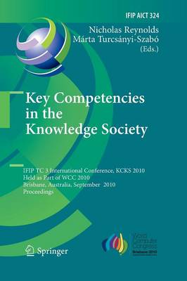 Key Competencies in the Knowledge Society: IFIP TC 3 International Conference, KCKS 2010, Held as Part of WCC 2010, Brisbane, Australia, September 20-23, 2010, Proceedings - IFIP Advances in Information and Communication Technology 324 (Paperback)