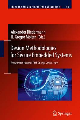 Design Methodologies for Secure Embedded Systems: Festschrift in Honor of Prof. Dr.-Ing. Sorin A. Huss - Lecture Notes in Electrical Engineering 78 (Paperback)