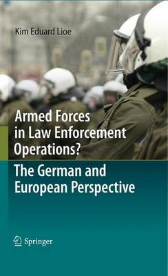 Armed Forces in Law Enforcement Operations? - The German and European Perspective (Paperback)