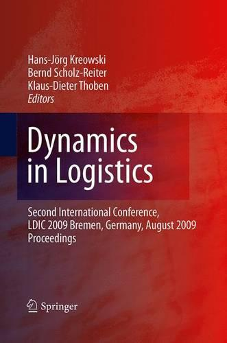Dynamics in Logistics: Second International Conference, LDIC 2009, Bremen, Germany, August 2009, Proceedings (Paperback)