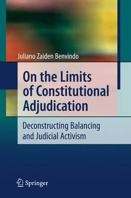 On the Limits of Constitutional Adjudication: Deconstructing Balancing and Judicial Activism (Paperback)