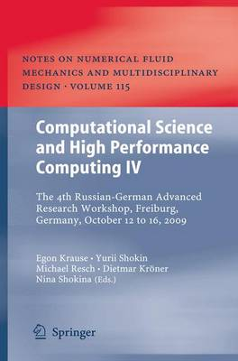 Computational Science and High Performance Computing IV: The 4th Russian-German Advanced Research Workshop, Freiburg, Germany, October 12 to 16, 2009 - Notes on Numerical Fluid Mechanics and Multidisciplinary Design 115 (Paperback)