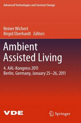 Ambient Assisted Living: 4. AAL-Kongress 2011 Berlin, Germany, January 25-26, 2011 - Advanced Technologies and Societal Change (Paperback)